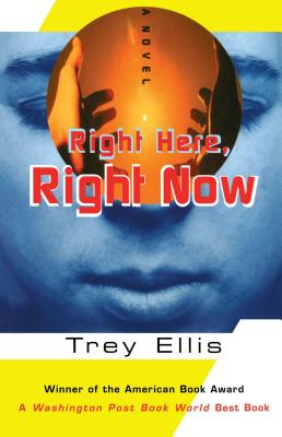 Click for more detail about Right Here, Right Now: A Novel by Trey Ellis