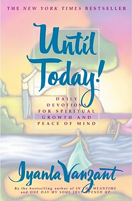 Click for more detail about Until Today! : Daily Devotions for Spiritual Growth and Peace of Mind by Iyanla Vanzant