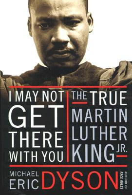 Click for more detail about I May Not Get There with You: The True Martin Luther King, Jr. by Michael Eric Dyson