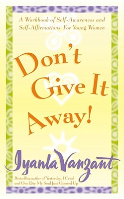 Click for more detail about Don't Give It Away! : A Workbook Of Self-Awareness And Self-Affirmations For Young Women by Iyanla Vanzant