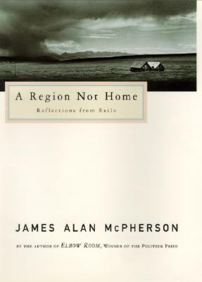 Click for more detail about A Region Not Home: Reflections From Exile by James Alan McPherson