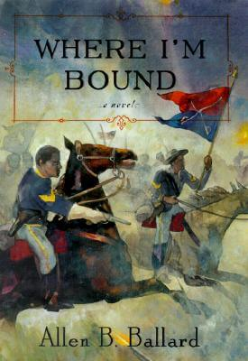 Click for more detail about Where I'm Bound: A Novel by Allen Ballard