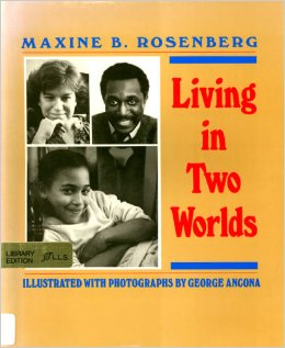 Click for more detail about Living in Two Worlds by Maxine B. Rosenberg and George Ancona