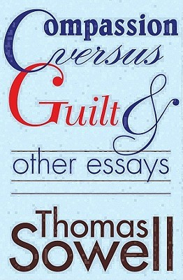 Click for more detail about Compassion Versus Guilt and Other Essays by Thomas Sowell