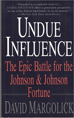Click for a larger image of Undue Influence: The Epic Battle For The Johnson & Johnson Fortune