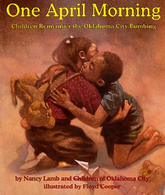 Book Cover One April Morning: Children Remember the Oklahoma City Bombing by Nancy Lamb and Children Of Oklahoma City