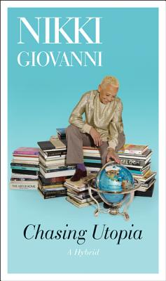 Click for more detail about Chasing Utopia: A Hybrid by Nikki Giovanni