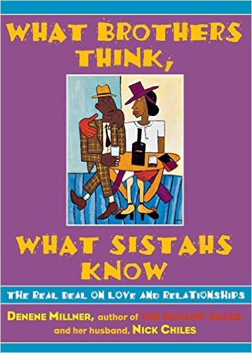 Click for more detail about What Brothers Think, What Sistahs Know by Denene Millner
