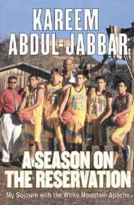 Click for more detail about A Season On The Reservation: My Soujourn With The White Mountain Apaches by Kareem Abdul-Jabbar and Stephen Singular