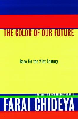 Click for more detail about The Color of Our Future: Race in the 21st Century by Farai Chideya