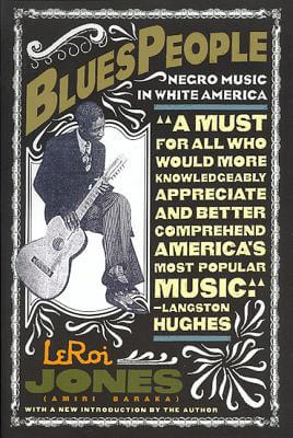 Click for a larger image of Blues People: Negro Music in White America