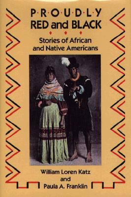Click for more detail about Proudly Red and Black: Stories of African and Native Americans by William L. Katz