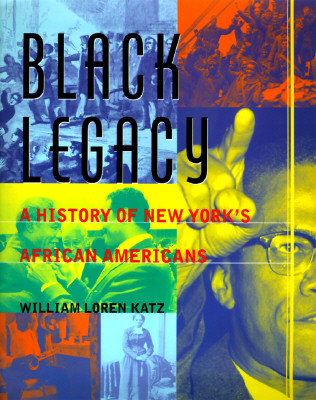 Click for more detail about Black Legacy: A History of New York's African American by William L. Katz