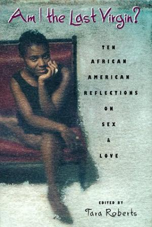 Click for more detail about Am I the Last Virgin?: Ten African American Reflections on Sex and Love by Tara Roberts