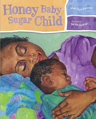 Click for more detail about Honey Baby Sugar Child by Alice Faye Duncan