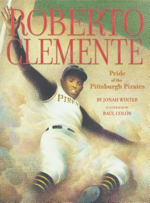 Click for more detail about Roberto Clemente: Pride of the Pittsburgh Pirates by Jonah Winter