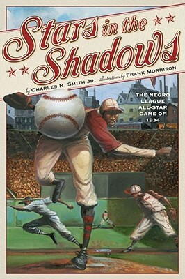 Click for more detail about Stars in the Shadows: The Negro League All-Star Game of 1934 by Charles R. Smith Jr.