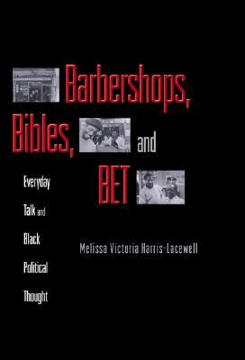 Click for more detail about Barbershops, Bibles, And Bet: Everyday Talk And Black Political Thought by Melissa Victoria Harris-Lacewell