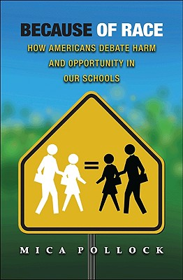 Click for more detail about Because of Race: How Americans Debate Harm and Opportunity in Our Schools by Mica Pollock