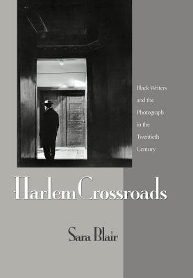Click for a larger image of Harlem Crossroads: Black Writers And The Photograph In The Twentieth Century