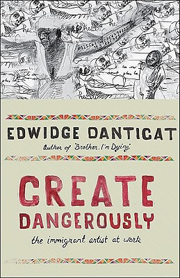 Book Cover Create Dangerously: The Immigrant Artist At Work by Edwidge Danticat