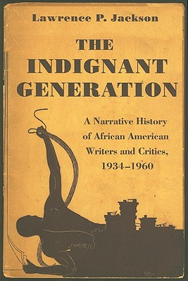 Click for more detail about The Indignant Generation: A Narrative History of African American Writers and Critics, 1934-1960 by Lawrence P. Jackson