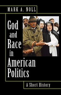 Click for a larger image of God And Race In American Politics: A Short History