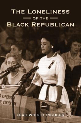 Click for more detail about The Loneliness Of The Black Republican: Pragmatic Politics And The Pursuit Of Power (Politics And Society In Twentieth-Century America) by Leah Wright Rigueur