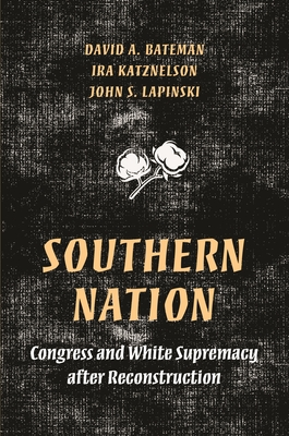 Book Cover Southern Nation: Congress and White Supremacy After Reconstruction by Ira Katznelson