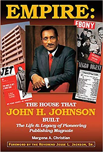 Click for a larger image of Empire: The House That John H. Johnson Built (The Life & Legacy of Pioneering Publishing Magnate)
