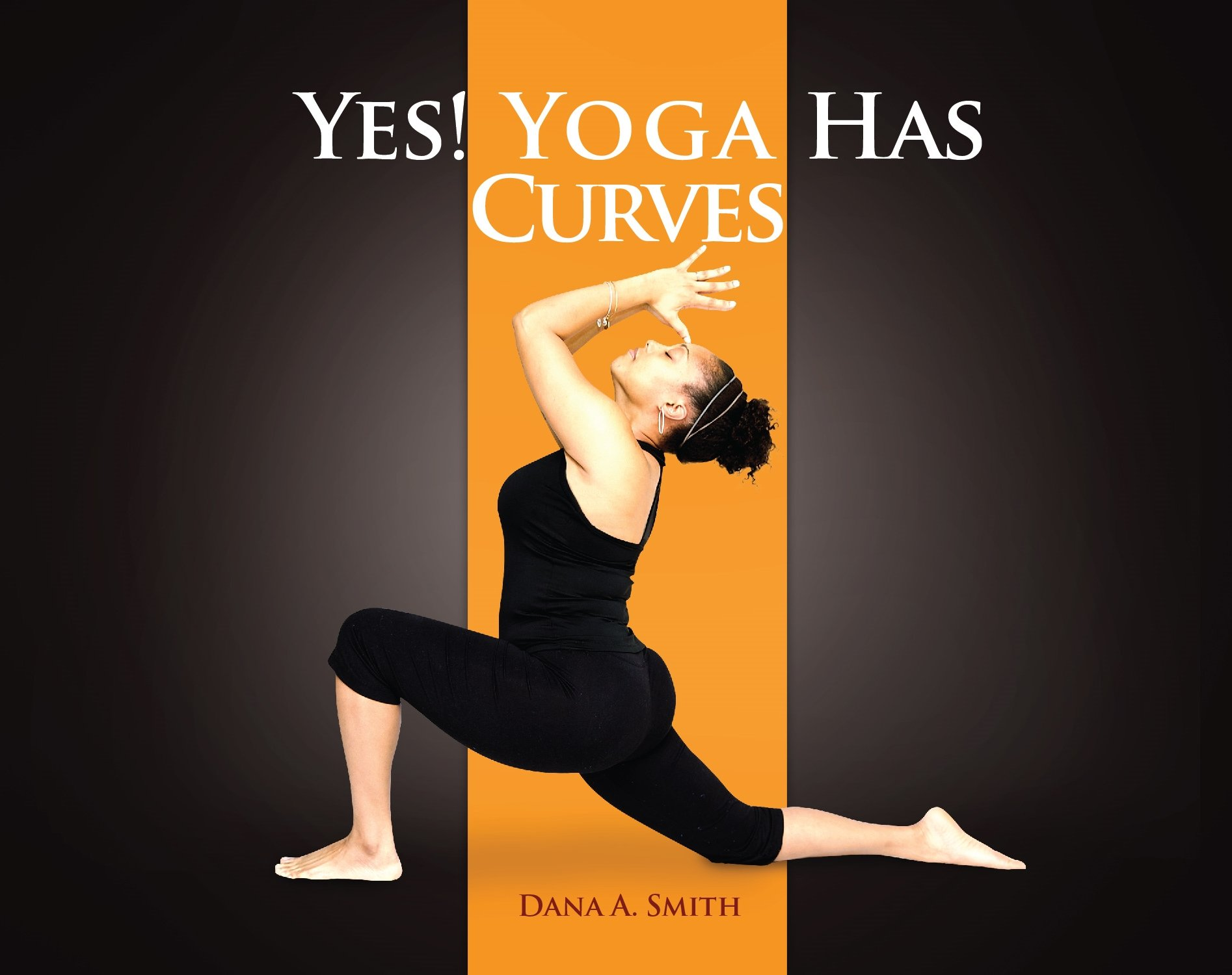 Click for more detail about YES! Yoga Has Curves by Dana A. Smith
