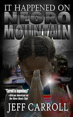 Click for more detail about It Happened on Negro Mountain by Jeff Carroll