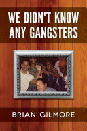 Click for more detail about We Didn't Know Any Gangsters by Brian Gilmore