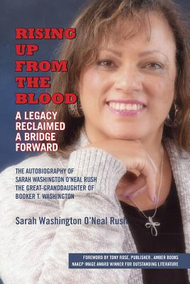 Click for a larger image of Rising Up From the Blood: A Legacy Reclaimed- A Bridge Forward: The Autobiography of Sarah Washington O'Neal Rush, The Great-Granddaughter of Booker T. Washington