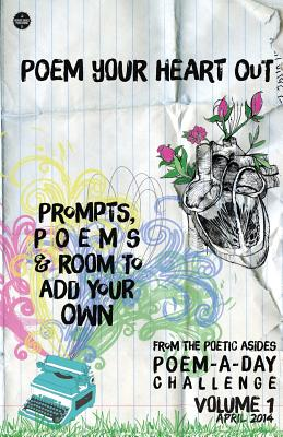 Click for more detail about Poem Your Heart Out : Prompts, Poems & Room to Add Your Own : Volume 1: Prompts, Poems & Room to Add Your Own by Robert Lee Brewer