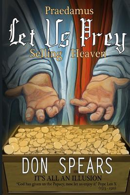 Click for more detail about Praedamus Let Us Prey Selling Heaven: It's All An Illusion by Don Spears