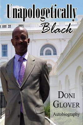 Click for more detail about Unapologetically Black: Doni Glover Autobiography by Doni Glover