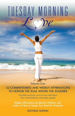 Click for more detail about Tuesday Morning Love: 52 Commentaries and Weekly Affirmations to Honor the Soul Within the Souldier (Volume 1) by Rochelle Soetan
