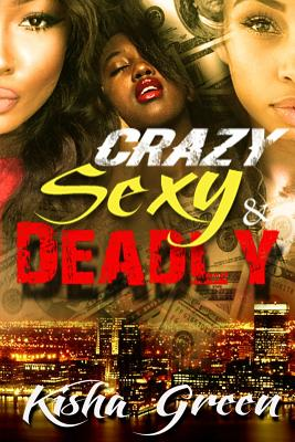 Click for more detail about Crazy, Sexy & Deadly by Kisha Green