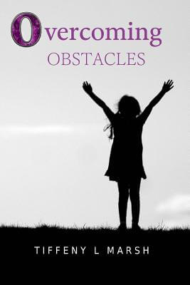 Click for more detail about Overcoming Obstacles by Tiffeny L. Marsh