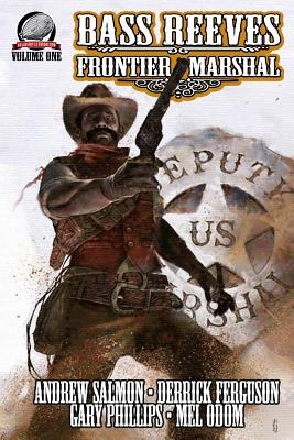 Click for more detail about Bass Reeves Frontier Marshal Volume 1 by Gary Phillips, Mel Odom, Andrew Salmon, and Derrick Ferguson