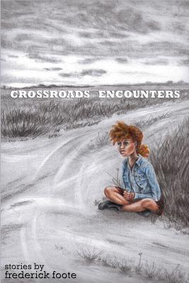 Click for more detail about Crossroads Encounters by Frederick K. Foote, Jr.