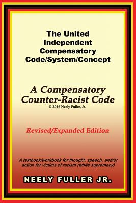 Click for more detail about The United-Independent Compensatory Code/System/Concept Textbook: A Compensatory Counter-Racist Code by Neely Fuller, Jr.