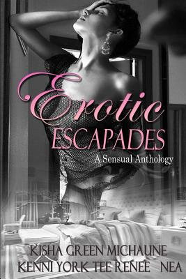 Click for more detail about Erotic Escapades by Kisha Green, Kenni York, MiChaune, Tee Renee, and Nea