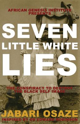 Click for more detail about 7 Little White Lies: The Conspiracy to Destroy the Black Self-Image by Jabari Osaze