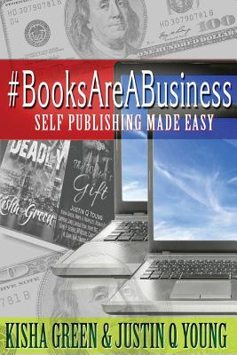 Click for more detail about #BooksAreABusiness: Self Publishing Made Easy by Kisha Green and Justin Q. Young