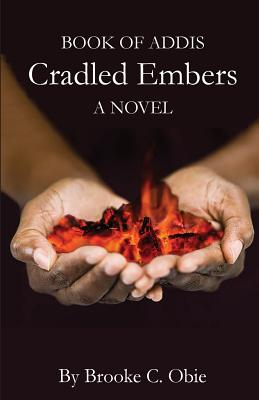 Click for more detail about Book of Addis: Cradled Embers by Brooke C. Obie