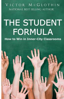 Click for more detail about The Student Formula: How to Win in Inner-City Classrooms by Victor McGlothin