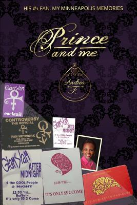 Click for more detail about Prince and Me: His #1 Fan: My Minneapolis Memories by Andrea Foy
