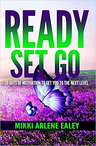 Click for more detail about Ready Set Go: 30 Days of Motivation to get you to the Next Level by Mikki Arlene Ealey